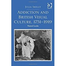 Addication and British Visual Culture, 1751- 1919