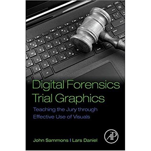 Digital Forensics Trial Graphics: Teaching the Jury through Effective Use of Visuals الكتب الأجنبية