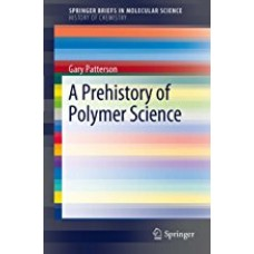 A Prehistory of Polymer Science (SpringerBriefs in Molecular Science)