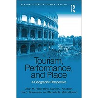 Tourism, Performance, and Place: A Geographic Perspective (New Directions in Tourism Analysis)