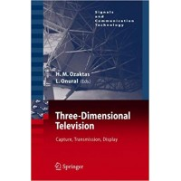 Three-Dimensional Television: Capture, Transmission, Display (Signals and Communication Technology)