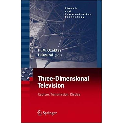 Three-Dimensional Television: Capture, Transmission, Display (Signals and Communication Technology) الكتب الأجنبية