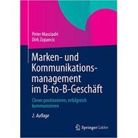 Marken- und Kommunikationsmanagement im B-to-B-Geschäft: Clever positionieren, erfolgreich kommunizieren (German Edition)